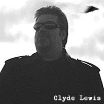 Clyde Lewis - whats behind you man?